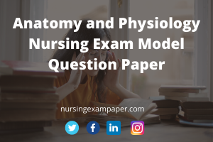 Anatomy and Physiology Nursing Exam Model Question Paper