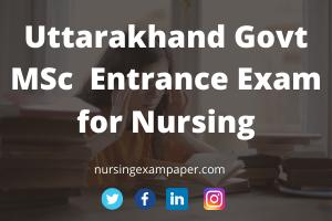 Uttarakhand govt MSc entrance exam paper for nursing 2019
